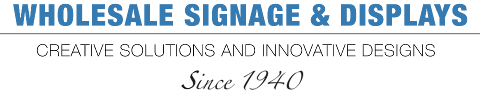 Wholesale Signage and Displays - Creative Solutions and Innovative Designs, Since 1940.